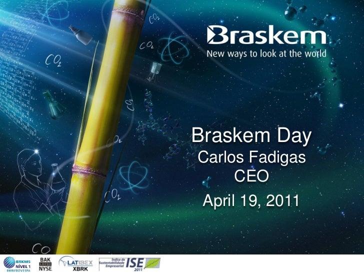 Braskem DayCarlos Fadigas     CEO April 19, 2011