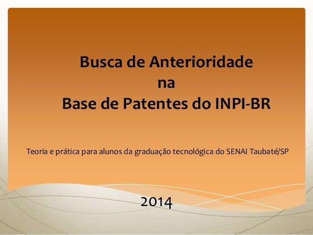 Busca de Anterioridade na Base de Patentes do INPI-BR Teoria e prática para alunos da graduação tecnológica do SENAI Tauba...