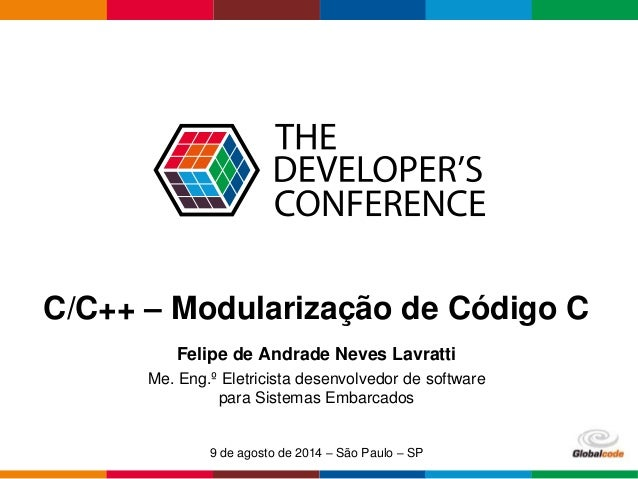 Click to add Text Globalcode – Open4education C/C++ – Modularização de Código C Felipe de Andrade Neves Lavratti Me. Eng.º...