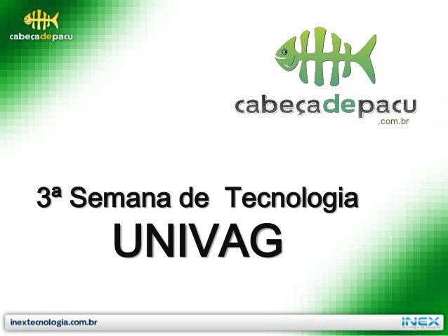 .com.br3ª Semana de Tecnologia     UNIVAG