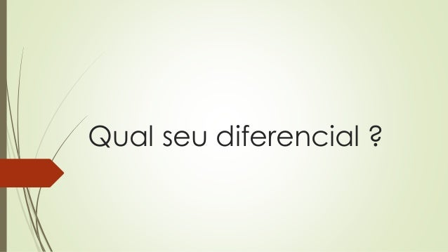 Qual seu diferencial ?