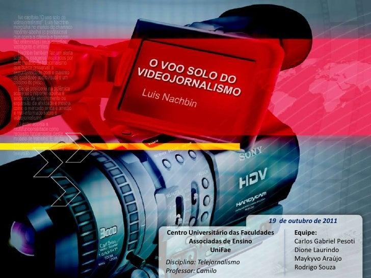 19 de outubro de 2011Centro Universitário das Faculdades     Equipe:       Associadas de Ensino             Carlos Gabriel...