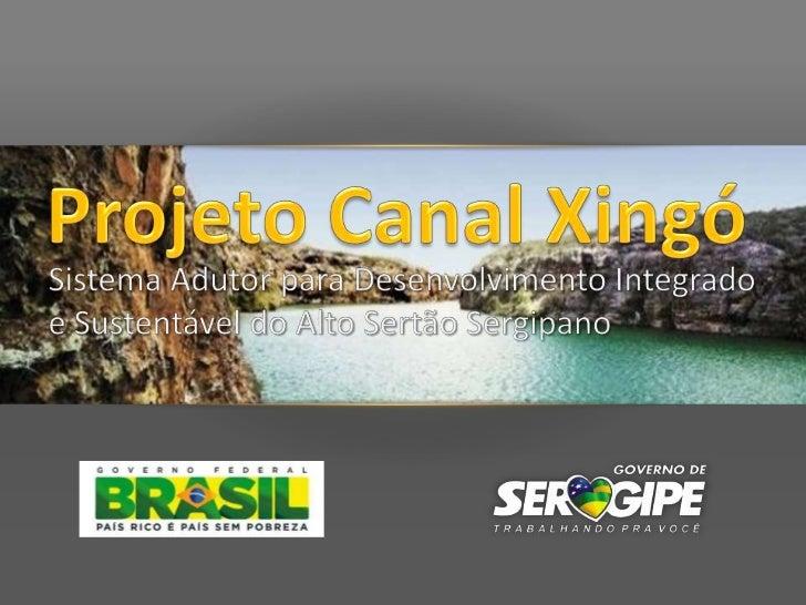 ApresentaçãoA implantação do Projeto Canal de Xingó se insere na estratégiagovernamental de erradicar a pobreza extrema e ...