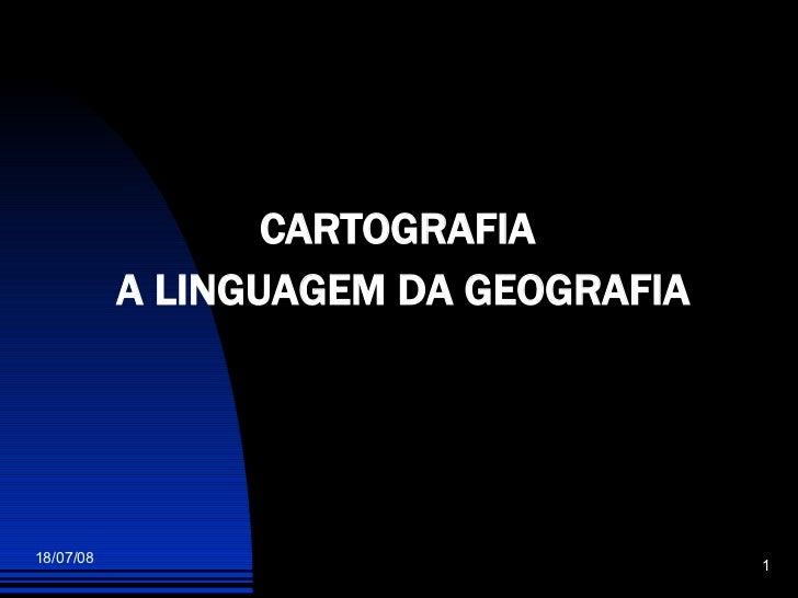 <ul><li>CARTOGRAFIA  </li></ul><ul><li>A LINGUAGEM DA GEOGRAFIA </li></ul>