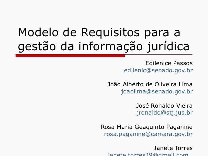 Modelo de Requisitos para a gestão da informação jurídica Edilenice Passos [email_address] João Alberto de Oliveira Lima [...