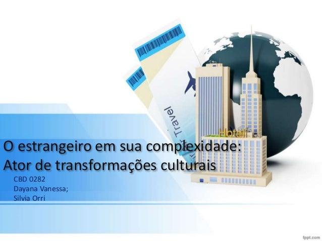 O estrangeiro em sua complexidade: Ator de transformações culturais CBD 0282 Dayana Vanessa; Silvia Orri