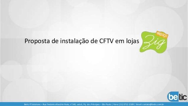 Proposta de instalação de CFTV em lojas Betic IT Solutions – Rua Frederico Bacchin Neto, n°140, sala 6, Pq. dos Príncipes ...