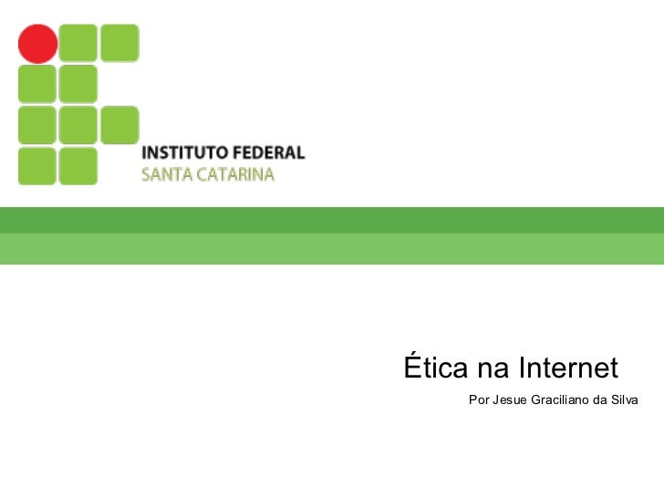 Ética na Internet     Por Jesue Graciliano da Silva
