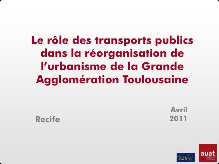 Le rôle des transports publics  dans la réorganisation de  l'urbanisme de la Grande Agglomération Toulousaine             ...