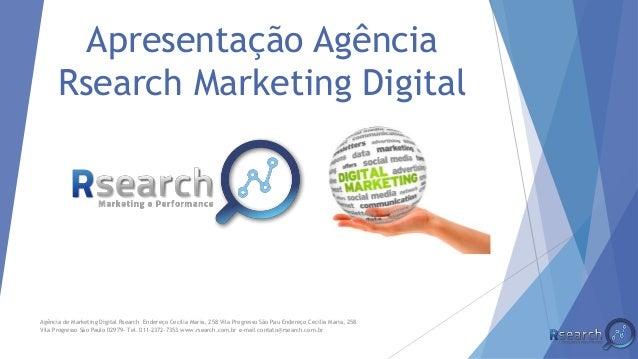 Apresentação Agência Rsearch Marketing Digital Agência de Marketing Digital Rsearch Endereço Cecilia Maria, 258 Vila Progr...