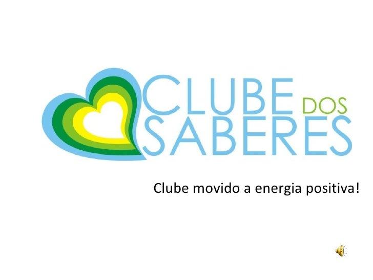 Clube movido a energia positiva!