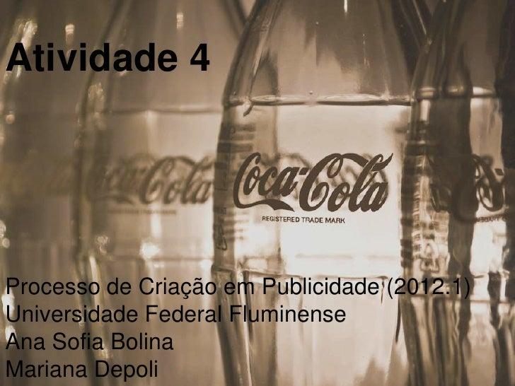 Atividade 4Processo de Criação em Publicidade (2012.1)Universidade Federal FluminenseAna Sofia BolinaMariana Depoli