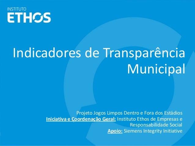 Indicadores de Transparência Municipal Projeto Jogos Limpos Dentro e Fora dos Estádios Iniciativa e Coordenação Geral: Ins...