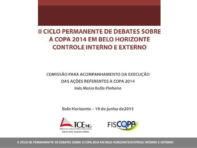 II CICLO DE PERMANENTTE DE DEBATES SOBRE A COPA 2014 EM BELO HORIZONTECONTROLE INTERNO E EXTERNO