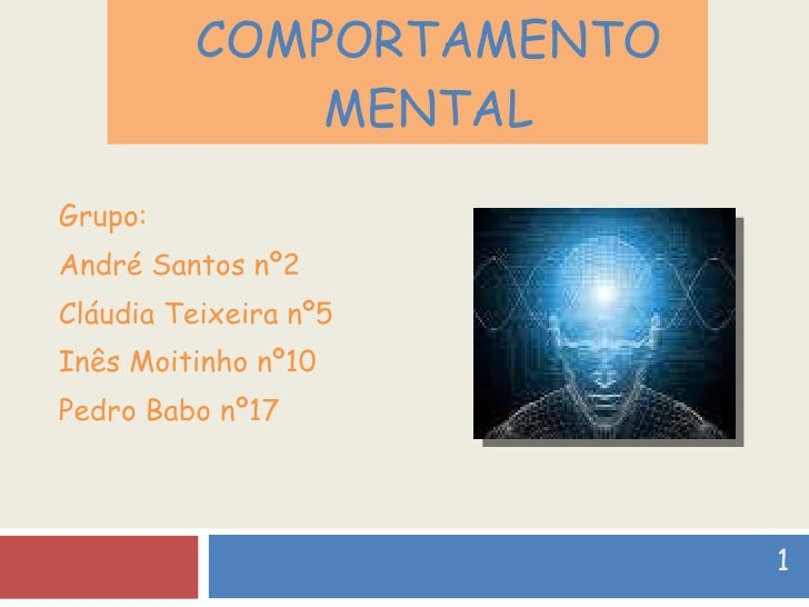 COMPORTAMENTO MENTAL Grupo: André Santos nº2 Cláudia Teixeira nº5 Inês Moitinho nº10 Pedro Babo nº17 1