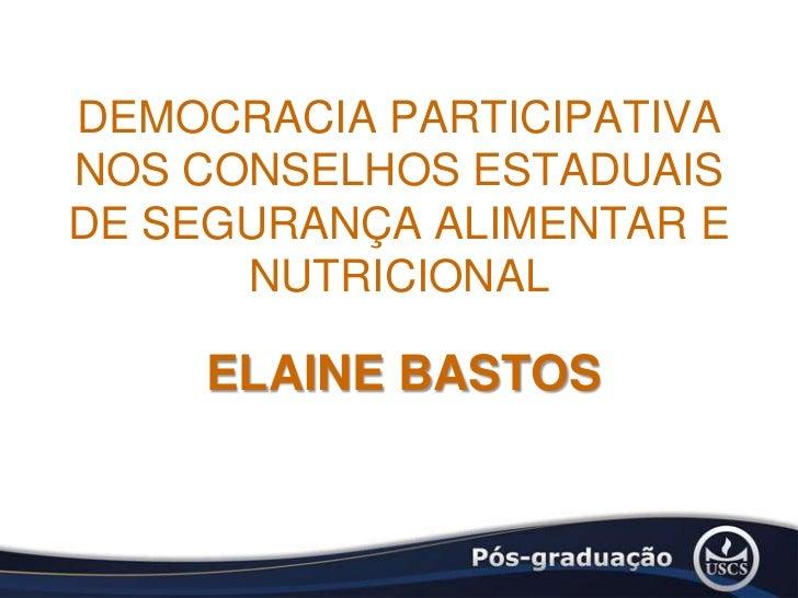 DEMOCRACIA PARTICIPATIVA NOS CONSELHOS ESTADUAIS DE SEGURANÇA ALIMENTAR E NUTRICIONAL<br />ELAINE BASTOS <br />