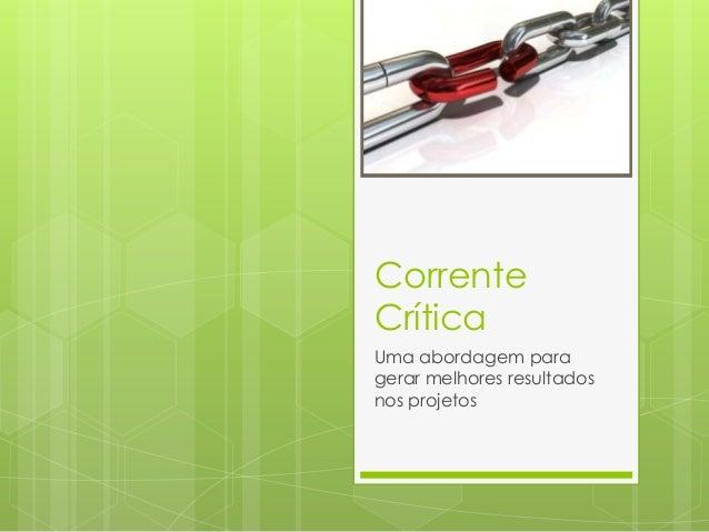CorrenteCríticaUma abordagem paragerar melhores resultadosnos projetos