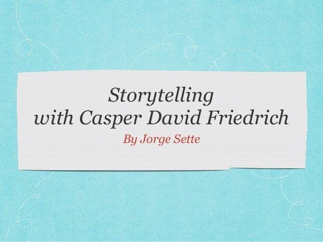 Storytelling with Casper David Friedrich By Jorge Sette