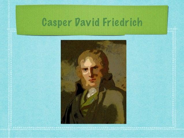 Who was Casper David Friedrich? 1774-1840 19th century German Romantic landscape painter Considered the most important art...