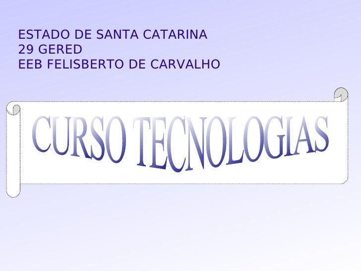 ESTADO DE SANTA CATARINA 29 GERED EEB FELISBERTO DE CARVALHO CURSO TECNOLOGIAS