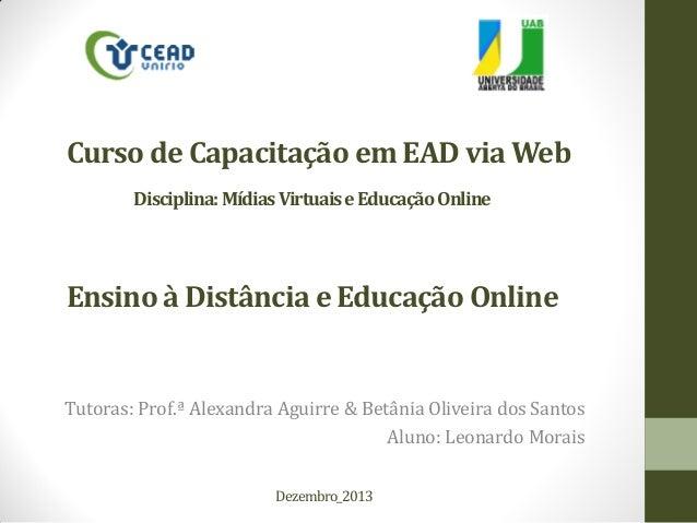Curso de Capacitação em EAD via Web Disciplina: Mídias Virtuais e Educação Online  Ensino à Distância e Educação Online  T...