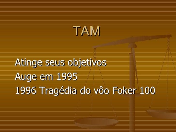 TAM Atinge seus objetivos Auge em 1995 1996 Tragédia do vôo Foker 100