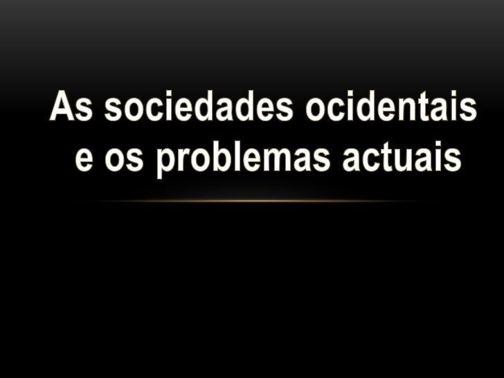 As sociedades ocidentais<br /> e os problemas actuais<br />