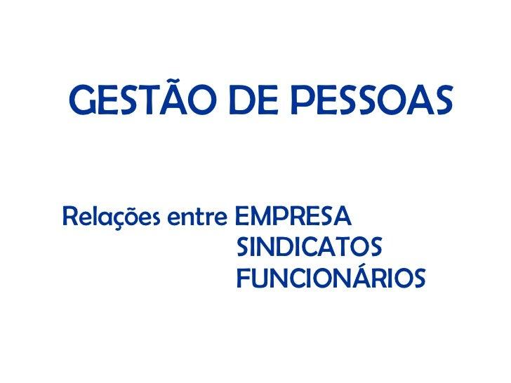 GESTÃO DE PESSOAS Relações entre EMPRESA   SINDICATOS   FUNCIONÁRIOS