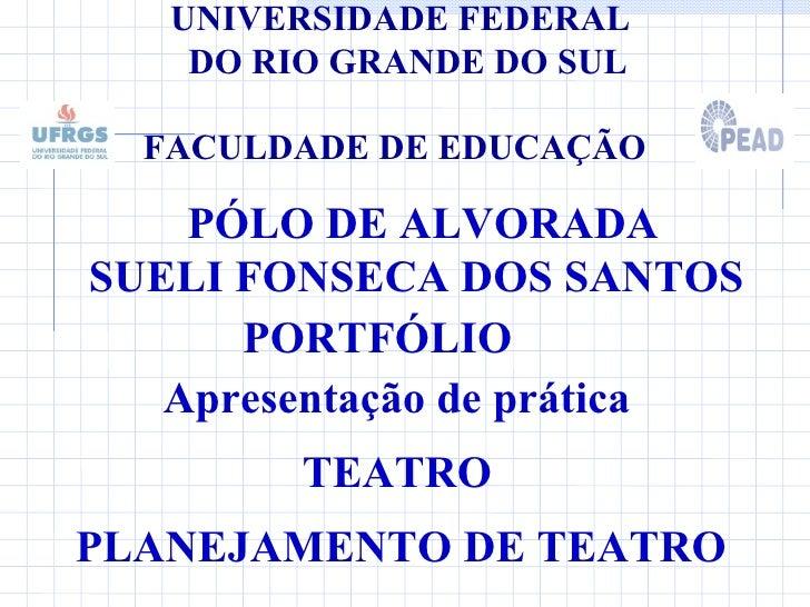 UNIVERSIDADE FEDERAL    DO RIO GRANDE DO SUL    FACULDADE DE EDUCAÇÃO PÓLO DE ALVORADA SUELI FONSECA DOS SANTOS PORTFÓLIO ...