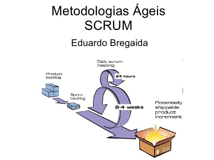 Metodologias Ágeis SCRUM Eduardo Bregaida