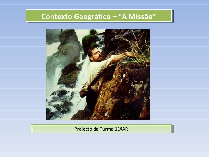 "Contexto Geográfico – ""A Missão"" Projecto da Turma 11ºAR"