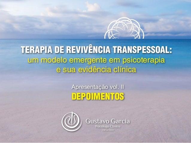 TERAPIA DE REVIVÊNCIA TRANSPESSOAL: um modelo emergente em psicoterapia e sua evidência clínica Apresentação vol. II DEPOI...