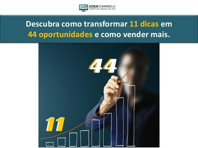 Descubra como transformar 11 dicas em 44 oportunidades e como vender mais.