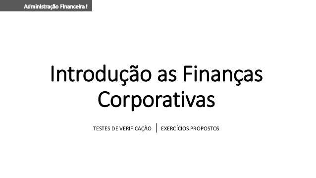 Introdução as Finanças Corporativas TESTES DE VERIFICAÇÃO EXERCÍCIOS PROPOSTOS
