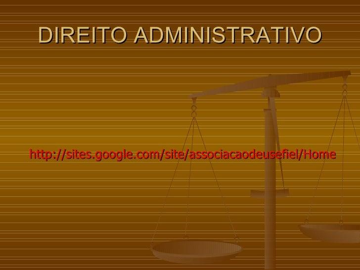 DIREITO ADMINISTRATIVO http://sites.google.com/site/associacaodeusefiel/Home