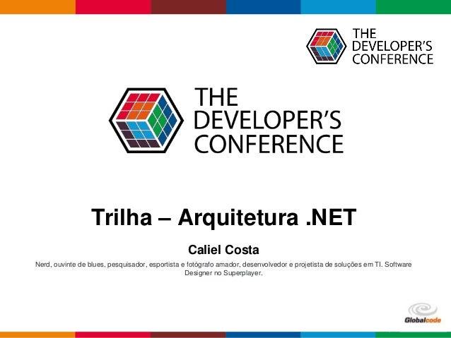 Globalcode – Open4educationGlobalcode – Open4education Trilha – Arquitetura .NET Caliel Costa Nerd, ouvinte de blues, pesq...