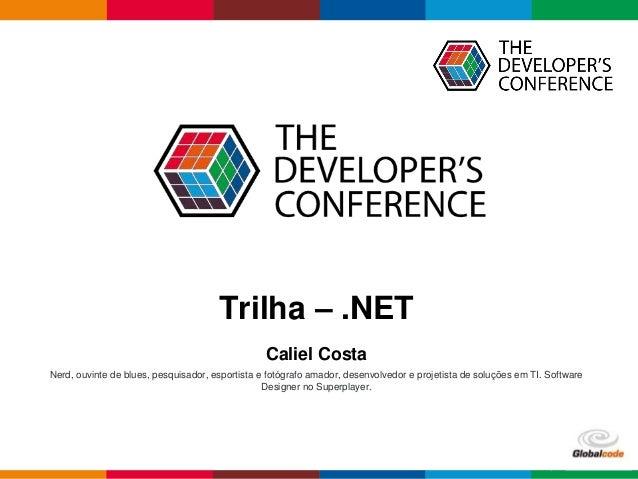 Globalcode – Open4educationGlobalcode – Open4education Trilha – .NET Caliel Costa Nerd, ouvinte de blues, pesquisador, esp...