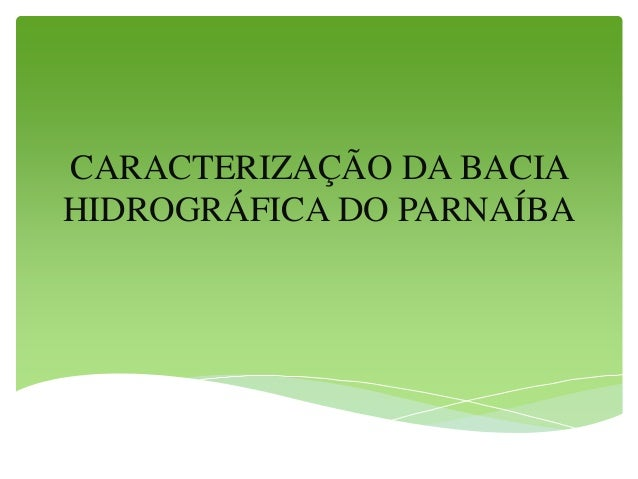 CARACTERIZAÇÃO DA BACIA HIDROGRÁFICA DO PARNAÍBA
