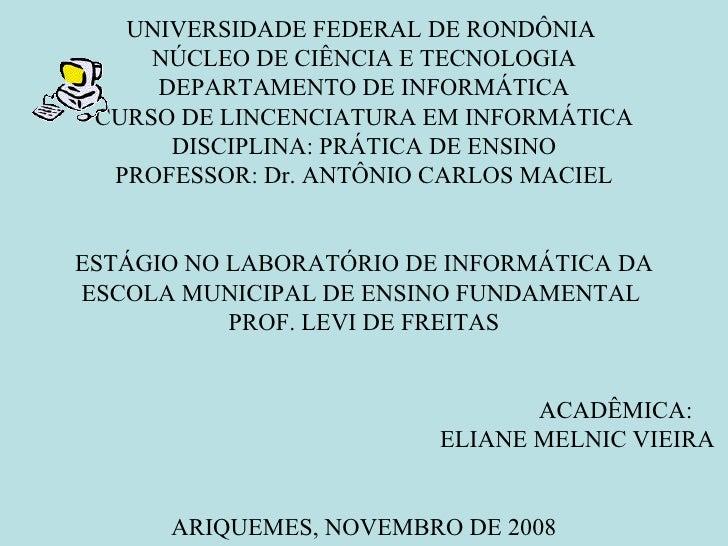 UNIVERSIDADE FEDERAL DE RONDÔNIA  NÚCLEO DE CIÊNCIA E TECNOLOGIA DEPARTAMENTO DE INFORMÁTICA CURSO DE LINCENCIATURA EM INF...