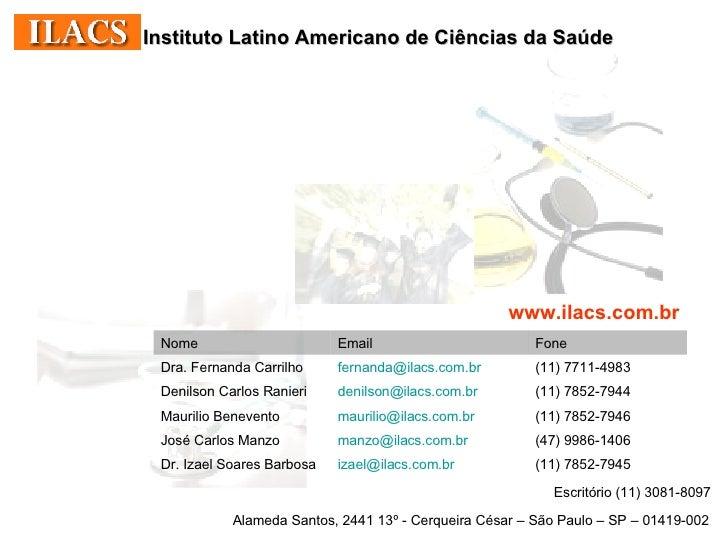 Instituto Latino Americano de Ciências da Saúde Alameda Santos, 2441 13º - Cerqueira César – São Paulo – SP – 01419-002 ww...