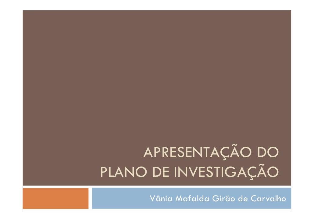 APRESENTAÇÃO DO PLANO DE INVESTIGAÇÃO      Vânia Mafalda Girão de Carvalho