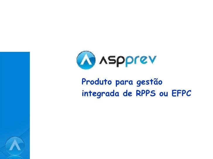 Produto para gestão integrada de RPPS ou EFPC