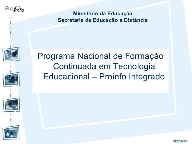 Ministério da Educação     Secretaria de Educação a DistânciaPrograma Nacional de Formação   Continuada em Tecnologia Educ...