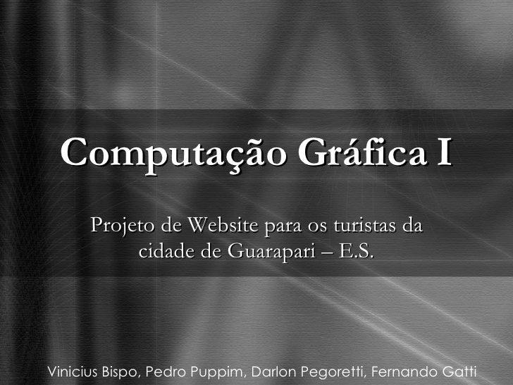 Computação Gráfica I Projeto de Website para os turistas da cidade de Guarapari – E.S. Vinicius Bispo, Pedro Puppim, Darlo...