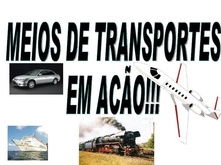 MEIOS DE TRANSPORTES EM ACÃO!!!