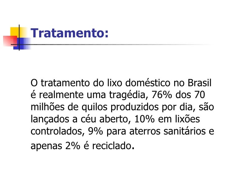 Tratamento: O tratamento do lixo doméstico no Brasil é realmente uma tragédia, 76% dos 70 milhões de quilos produzidos por...