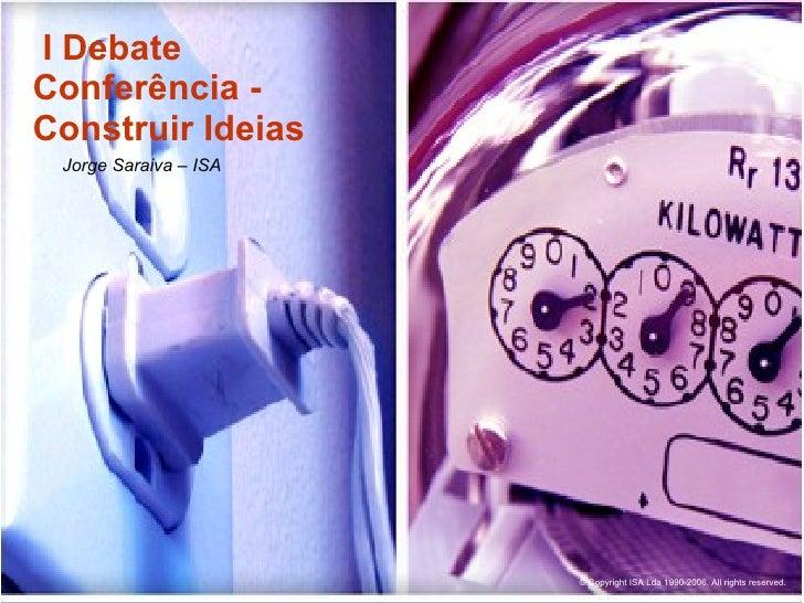 I Debate Conferência - Construir Ideias  Jorge Saraiva – ISA