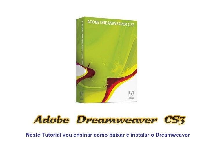 Neste Tutorial vou ensinar como baixar e instalar o Dreamweaver