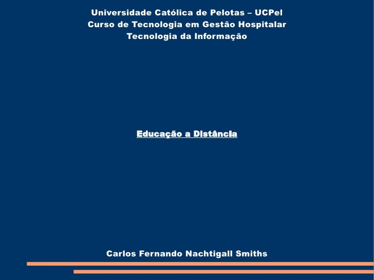 Universidade Católica de Pelotas – UCPel Curso de Tecnologia em Gestão Hospitalar Tecnologia da Informação Carlos Fernando...