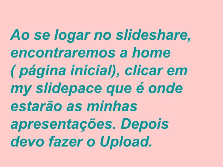 Ao se logar no slideshare, encontraremos a home ( página inicial), clicar em my slidepace que é onde estarão as minhas apr...